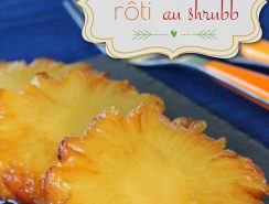 ananas rôti au shrubb Martinique